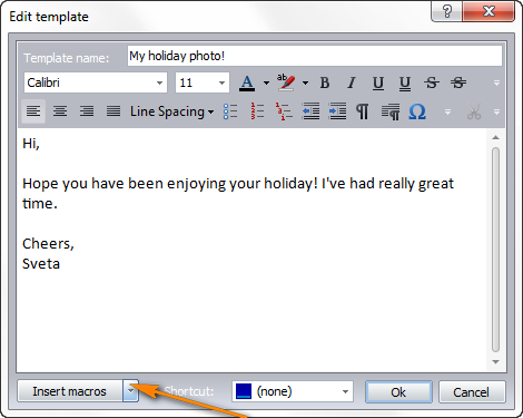 To add a macro to your Outlook email template, click the little arrow next to the Insert macros button.