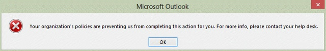 Error message in Outlook 2013: Your organization's policies are preventing us from completing this action for you.