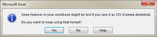 See the message Some features in your workbook might be lost if you save it as CSV