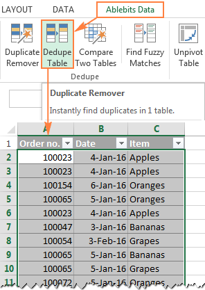 Select any cell in the table that you want to dedupe, and click the Dedupe Table button on the ribbon.